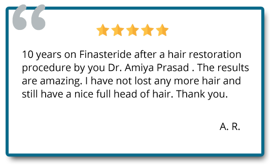 After a hair restoration procedure by Dr. Amiya Prasad, The results are amazing. I have not lost any more hair and still have a nice full head of hair. Reviewer: A. R.