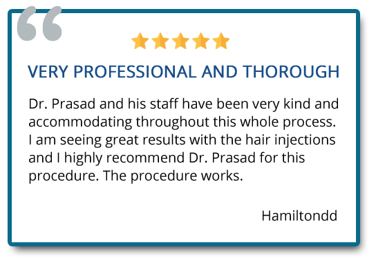 I am seeing great results with the hair injections and I highly recommend Dr. Prasad for this procedure. The procedure works. Reviewer: Hamiltondd