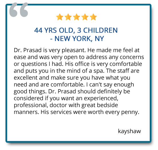 I can't say enough good things. Dr. Prasad should definitely be considered if you want an experienced, professional, doctor with great bedside manners. His services were worth every penny. Reviewer: Kayshaw