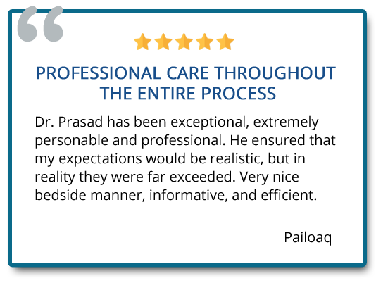 professional care throughout the entire process. Dr Prasad has been exceptional, extremely personable and professional. Reviewer: Pailoaq