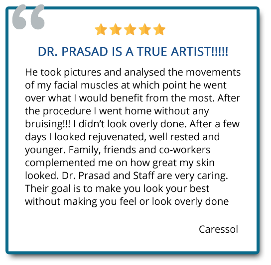 Dr. Prasad is a true artist! Their goal is to make you look your best without making you feel or look overly done. Reviewer: Caressol